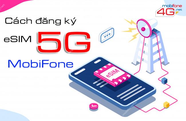 Có được đăng ký sim 5G MobiFone trên eSIM? Cách đăng ký eSIM 5G như thế nào?