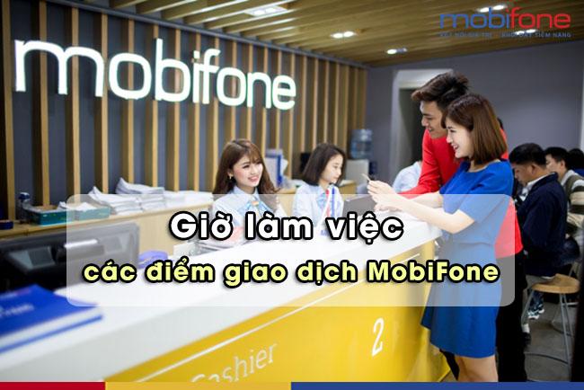 Giờ làm việc của Điểm giao dịch MobiFone trên toàn quốc