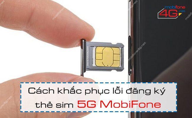 Cách khắc phục lỗi đăng ký thẻ sim 5G MobiFone